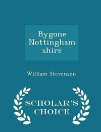 Bygone Nottinghamshire - Scholar's Choice Edition