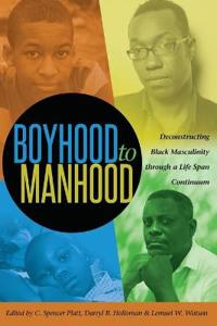 Boyhood to Manhood: Deconstructing Black Masculinity Through a Life Span Continuum