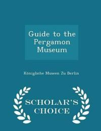 Guide to the Pergamon Museum - Scholar's Choice Edition