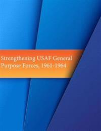 Strengthening USAF General Purpose Forces, 1961-1964