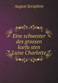 Eine Schwester Des Grossen Kurfu Sten Luise Charlotte