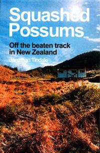 Squashed Possums: Off the Beaten Track in New Zealand