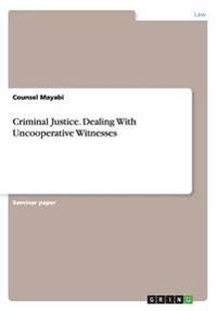 Criminal Justice. Dealing with Uncooperative Witnesses