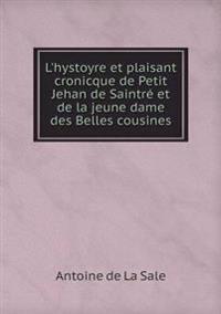 L'Hystoyre Et Plaisant Cronicque de Petit Jehan de Saintre Et de La Jeune Dame Des Belles Cousines