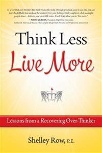 Think Less Live More: Lessons from a Recovering Over-Thinker