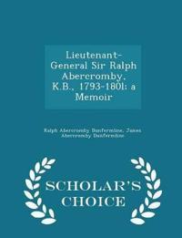 Lieutenant-General Sir Ralph Abercromby, K.B., 1793-180l; A Memoir - Scholar's Choice Edition