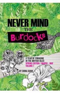 Never Mind the Burdocks, a Year of Foraging in the British Isles