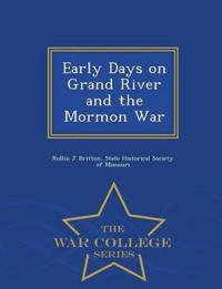 Early Days on Grand River and the Mormon War - War College Series