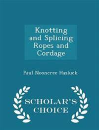 Knotting and Splicing Ropes and Cordage - Scholar's Choice Edition