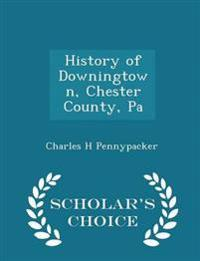 History of Downingtown, Chester County, Pa - Scholar's Choice Edition