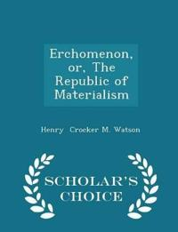 Erchomenon, Or, the Republic of Materialism - Scholar's Choice Edition