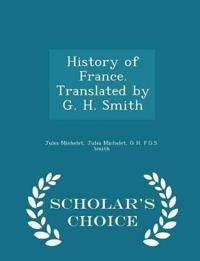 History of France. Translated by G. H. Smith - Scholar's Choice Edition
