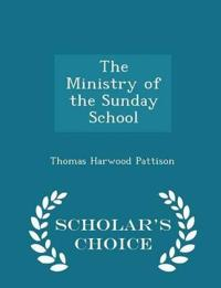The Ministry of the Sunday School - Scholar's Choice Edition
