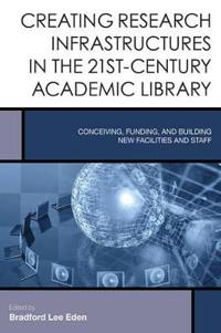 Creating Research Infrastructures in the 21st-Century Academic Library