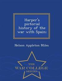 Harper's Pictorial History of the War with Spain; - War College Series