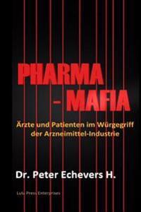 Pharma-Mafia: Arzte Und Patienten Im Wurgegriff Der Arzneimittelindustrie