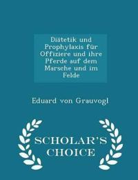 Diatetik Und Prophylaxis Fur Offiziere Und Ihre Pferde Auf Dem Marsche Und Im Felde - Scholar's Choice Edition