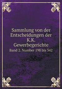 Sammlung Von Der Entscheidungen Der K.K. Gewerbegerichte Band 2. Number 198 Bis 342