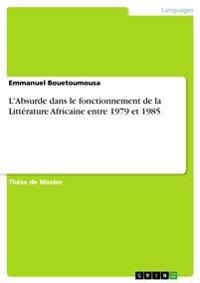 L'Absurde Dans Le Fonctionnement de la Litt'rature Africaine Entre 1979 Et 1985