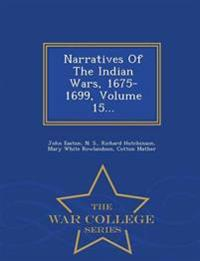 Narratives of the Indian Wars, 1675-1699, Volume 15... - War College Series