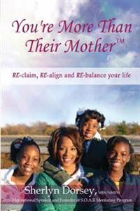 You're More Than Their Mother(tm): Re-Claim, Re-Align and Re-Balance Your Life