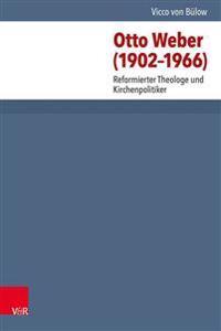 Otto Weber (1902-1966): Reformierter Theologe Und Kirchenpolitiker