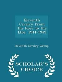Eleventh Cavalry from the Roer to the Elbe, 1944-1945 - Scholar's Choice Edition