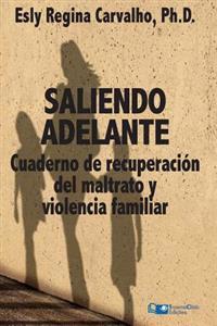 Saliendo Adelante: Cuaderno de Recuperacion del Maltrato y La Violencia Familiar