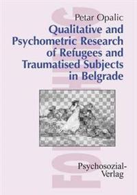 Qualitative and Psychometric Research of Refugees and Traumatised Subjects in Belgrade
