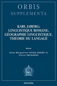 Karl Jaberg: Linguistique Romane, Geographie Linguistique, Theorie Du Langage