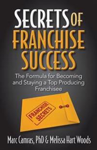 Secrets of Franchise Success: The Formula for Becoming and Staying a Top Producing Franchisee