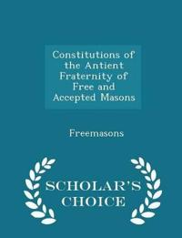 Constitutions of the Antient Fraternity of Free and Accepted Masons - Scholar's Choice Edition