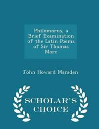 Philomorus, a Brief Examination of the Latin Poems of Sir Thomas More - Scholar's Choice Edition