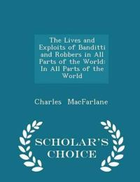 The Lives and Exploits of Banditti and Robbers in All Parts of the World