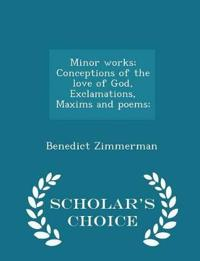Minor Works; Conceptions of the Love of God, Exclamations, Maxims and Poems; - Scholar's Choice Edition