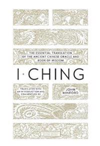 I Ching: The Essential Translation of the Ancient Chinese Oracle and Bookof Wisdom