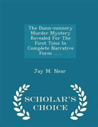 The Dunn-Connery Murder Mystery Revealed for the First Time in Complete Narrative Form ...... - Scholar's Choice Edition