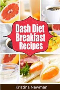Dash Diet Breakfast Recipes: 50 Low-Sodium Breakfast Recipes for Rapid Weight Loss, Lower Blood Pressure and Better Health