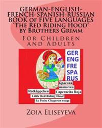 German-English-French-Spanish-Russian Book of Five Languages the Red Riding Hood by Brothers Grimm: For Children and Adults