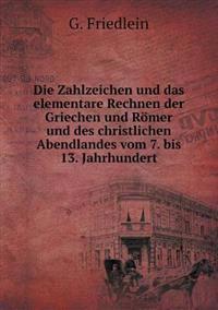 Die Zahlzeichen Und Das Elementare Rechnen Der Griechen Und Romer Und Des Christlichen Abendlandes Vom 7. Bis 13. Jahrhundert