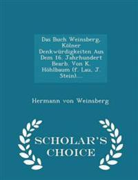 Das Buch Weinsberg, Kolner Denkwurdigkeiten Aus Dem 16. Jahrhundert Bearb. Von K. Hohlbaum (F. Lau, J. Stein).... - Scholar's Choice Edition