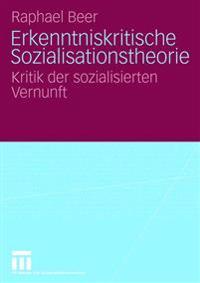 Erkenntniskritische Sozialisationstheorie: Kritik Der Sozialisierten Vernunft