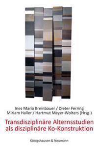 Transdisziplinäre Alternsstudien als disziplinäre Ko-Konstruktion