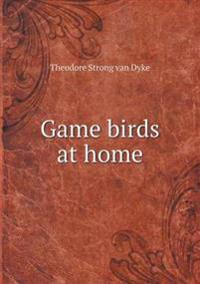 Game Birds at Home