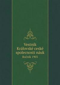 Vestnik Kralovske Ceske Spolecnosti Nauk Ro Nik 1903