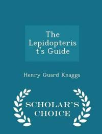 The Lepidopterist's Guide - Scholar's Choice Edition