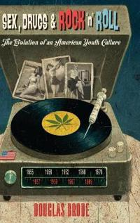 Sex, Drugs & Rock 'n' Roll: The Evolution of an American Youth Culture