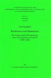 Konfession Und Staatsrason: Die Aussenpolitik Wurttembergs Unter Herzog Johann Friedrich (1608-1628)