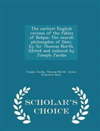 The Earliest English Version of the Fables of Bidpai; The Morall Philosophie of Doni, by Sir Thomas North. Edited and Induced by Joseph Jacobs - Scholar's Choice Edition