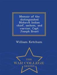 Memoir of the Distinguished Mohawk Indian Chief, Sachem, and Warrior, Capt. Joseph Brant - War College Series